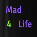 Mad 4 Life